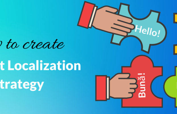 How to Create A Powerful Content Localization Strategy